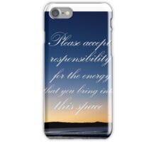 Accept responsibility for what you bring.... iPhone Case/Skin