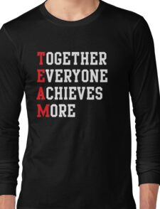 TEAM. Together everyone achieves more Long Sleeve T-Shirt