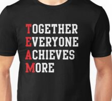TEAM. Together everyone achieves more Unisex T-Shirt