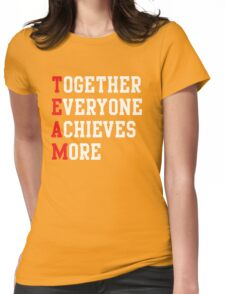 TEAM. Together everyone achieves more Womens Fitted T-Shirt