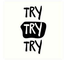 Try Try Try Art Print