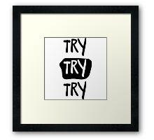 Try Try Try Framed Print