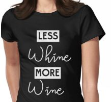 Less whine more wine Womens Fitted T-Shirt