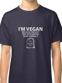I'm Vegan Not Into Eating Dead Animals Classic T-Shirt