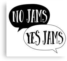No Jams? YES JAMS? Canvas Print