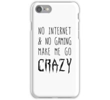 NO Internet & NO Gaming = CRAZY! iPhone Case/Skin