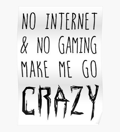 NO Internet & NO Gaming = CRAZY! Poster