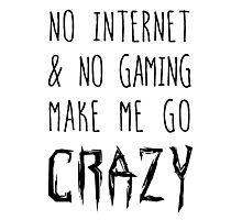 NO Internet & NO Gaming = CRAZY! Photographic Print