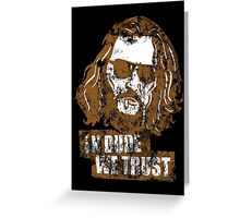 In Dude We Trust (Dude) Greeting Card