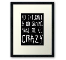 NO Internet & NO Gaming = CRAZY! Framed Print