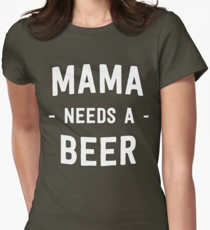 Mama needs a beer Womens Fitted T-Shirt