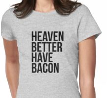 Heaven better have bacon Womens Fitted T-Shirt