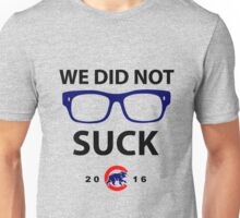 we did not suck chicago cubs Unisex T-Shirt