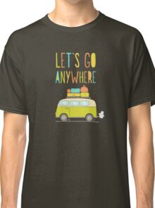 Let's go anywhere! Classic T-Shirt