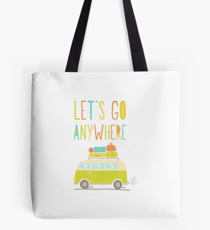 Let's go anywhere! Tote Bag