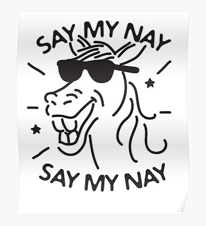 Say My Nay Say My Nay - Horse - Funny Poster