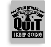 When Others Quit I Keep Going Gym Motivation Canvas Print