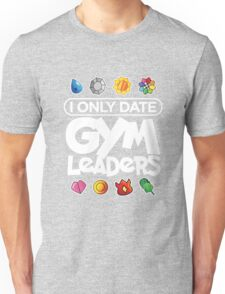 I Only Date Gym Leaders Unisex T-Shirt