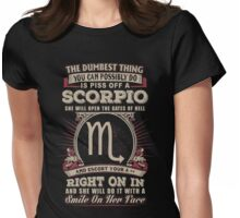 The Dumbest thing You can possibly do is piss off a Scorpio woman Womens Fitted T-Shirt