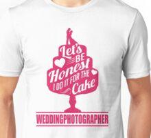 Wedding Photographer: I do it for the cake Unisex T-Shirt