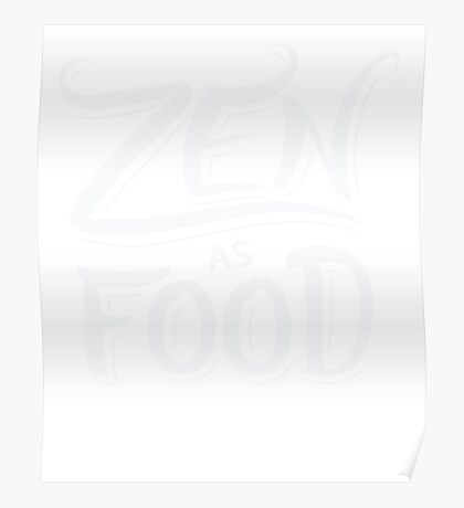 Zen as Food - Funny Saying Quote  Poster
