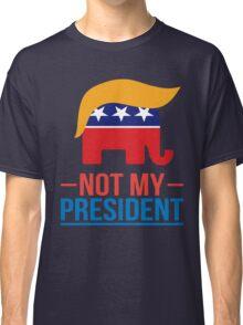 Not My President Classic T-Shirt