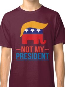 Not My President Classic T-Shirt