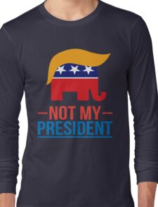 Not My President Long Sleeve T-Shirt