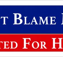 Don't Blame Me, I Voted For HRC Sticker