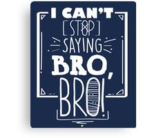 I Can't Stop Saying Bro Bro Funny Fitness Gym Workout Buddy TShirt For Men Canvas Print
