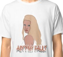 Ain't my fault - Color White Classic T-Shirt