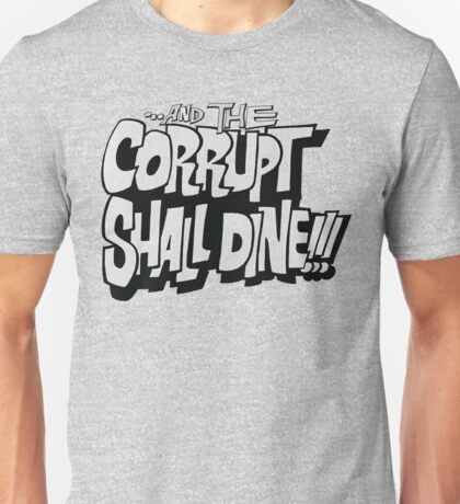 and the corrupt shall dine Unisex T-Shirt