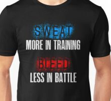 Sweat more in training. Bleed less in battle. - Motivational workout T-Shirt Unisex T-Shirt