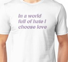In a world full of hate i choose love Unisex T-Shirt