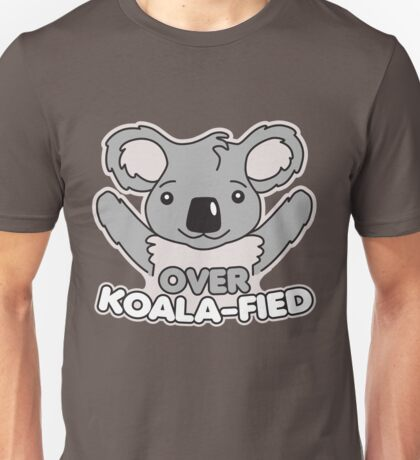 Over Koala-Fied Unisex T-Shirt