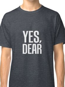 Yes, Dear Classic T-Shirt