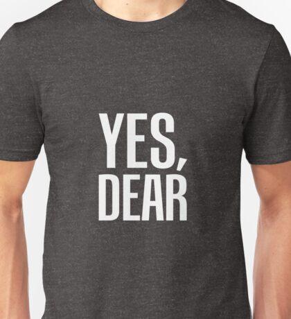 Yes, Dear Unisex T-Shirt