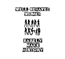 Well-behaved women - Eleanor Roosevelt Quote Photographic Print