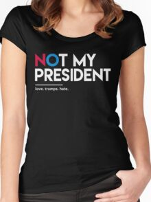 Not My President (Love Trumps Hate) Women's Fitted Scoop T-Shirt