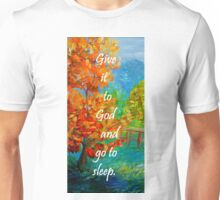 Give it to God and Go to Sleep Unisex T-Shirt