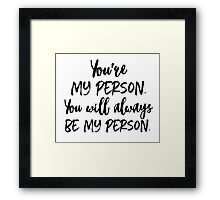 You're my person. Framed Print