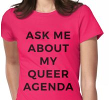 Ask Me About My Queer Agenda - 75% of proceeds will be donated to The Trevor Project Womens Fitted T-Shirt