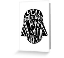 You underestimate the power of the dark side Greeting Card