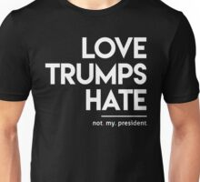 Love Trumps Hate (Not My President) Unisex T-Shirt