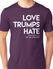 Love Trumps Hate (Not My President) Unisex T-Shirt