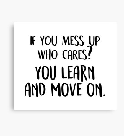 If you mess up, who cares? Canvas Print