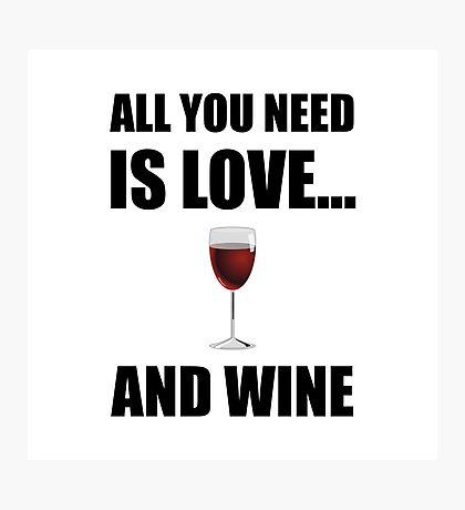 All Need Love Wine Photographic Print
