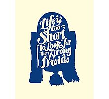 Life is too short to look for the wrong droids Photographic Print