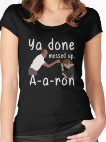 YA DONE MEESED UP AARON T-SHIRT Women's Fitted Scoop T-Shirt