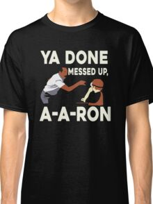 A-A-RON YA DONE MEESED UP Classic T-Shirt